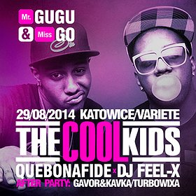 Koncerty: MR. GUGU & MISS GO / THE COOL KIDS x QUEBONAFIDE x DJ FEEL-X @KATOWICE, VARIETE