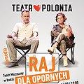 Teatry: Raj dla opornych - komedia Teatru Polonia w reż. Krystyny Jandy, Łódź