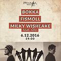 Koncerty: BOKKA / FISMOLL / MILKY WISHLAKE FEAT. OLY, Warszawa