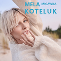 Koncerty: MELA KOTELUK - MIGAWKA, Łódź