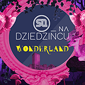 Events: SQ na Dziedzińcu pres. Wonderland!, Poznań