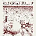Steak Number Eight - YOUR SOUL DESERVES TO DIE TWICE IN 2016 TOUR
