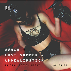 Imprezy: Initial Fetish Night with Womxn + Lust Supper + Apokalipstick