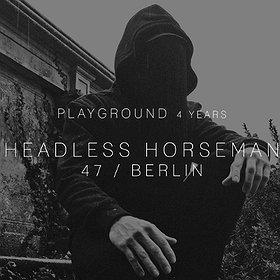 Muzyka klubowa: Headless Horseman LIVE (47 / Berlin) at Playground 4 Years