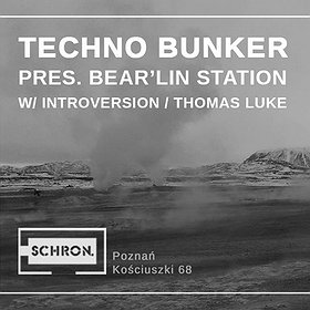 Events: Techno Bunker pres. Bear'lin Station w / Introversion / Thomas Luke