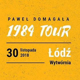 Koncerty: PAWEŁ DOMAGAŁA - 1984 TOUR