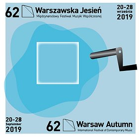 """Festiwale:  62. Międzynarodowy Festiwal Muzyki Współczesnej """"Warszawska Jesień"""" 20-28 września 2019"""