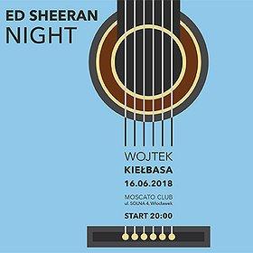 Koncerty: Ed Sheeran Night & Wojtek Kiełbasa