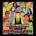 """Koncerty: Wojtek Mazolewski z gośćmi """"Chaos Pełen Idei"""", Warszawa"""