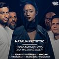 """NATALIA PRZYBYSZ trasa """"Jak Malować Ogień"""" - Toruń"""
