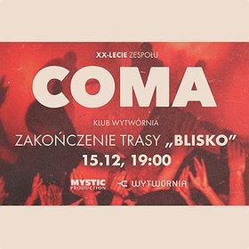 Koncerty: COMA XX-LECIE ZESPOŁU - ZAKOŃCZENIE TRASY BLISKO