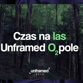 Inne: Czas na las / Unframed O₂pole