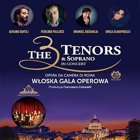 Koncerty: The 3 Tenors& Soprano- Włoska Gala Operowa - Wrocław