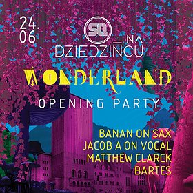 Imprezy: SQ na Dziedzińcu pres. Wonderland! - OPENING PARTY!