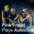 Koncerty: Pink Freud plays Autechre, Gdańsk