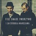 Koncerty: FISZ EMADE TWORZYWO , Warszawa
