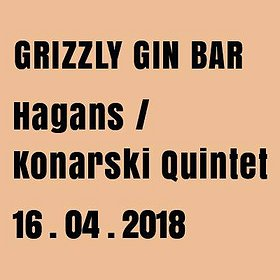 Koncerty: Hagans / Konarski Quintet // Grizzly Gin Bar