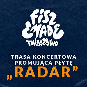 Concerts: Trasa koncertowa Fisz Emade Tworzywo RADAR - Katowice