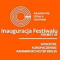 Koncerty: Akademia Gitary - Inauguracja Festiwalu: Kuropaczewski, Wyrostek, Kammerorchester Berlin, Poznań