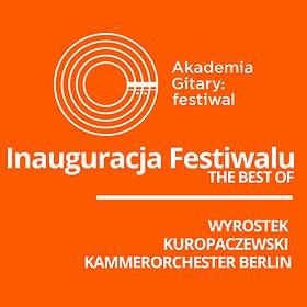 Koncerty: Akademia Gitary - Inauguracja Festiwalu: Kuropaczewski, Wyrostek, Kammerorchester Berlin
