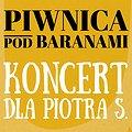 Koncerty: Piwnica Pod Baranami - Koncert dla Piotra S, Poznań