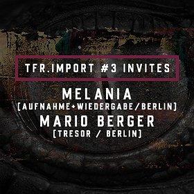 Imprezy: TFR.import#3 pres. MELANIA MARIO BERGER (Ismus / Tresor)