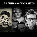 Koncerty: 10. LETNIA AKADEMIA JAZZU: AGA DERLAK TRIO / GADT, CHOJNACKI, GRADZIUK RENEISCENCE, Łódź