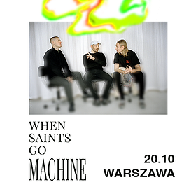 Koncerty: When Saints Go Machine - Warszawa