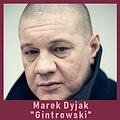 "Marek Dyjak ""Gintrowski"""