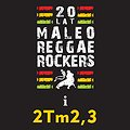Koncerty: Maleo Reggae Rockers i 2Tm2,3 - 20-LECIE, Warszawa
