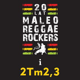 Koncerty: Maleo Reggae Rockers i 2Tm2,3 - 20-LECIE