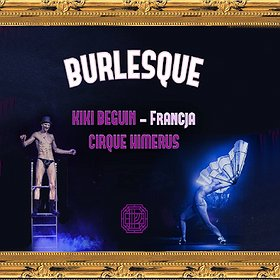 Imprezy: Burlesque #8 Kiki Beguin | Cirque Himerus | Betty Q