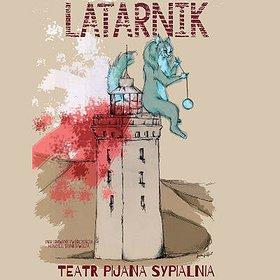 """Teatry: PREMIERA SPEKTAKLU """"LATARNIK"""" TEATR PIJANA SYPIALNIA"""