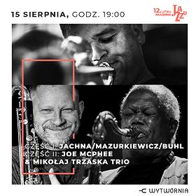 Festivals: 12. LAJ - JACHNA, MAZURKIEWICZ, BUHL / JOE MCPHEE & MIKOŁAJ TRZASKA TRIO