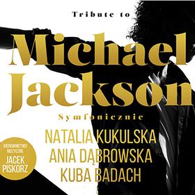 Bilety na TRIBUTE TO MICHAEL JACKSON: Kukulska, Badach, Dąbrowska, Riffertone i inni