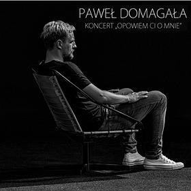 Koncerty: Paweł Domagała - Opowiem Ci o mnie