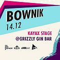 Bownik / Kayax Stage / Grizzly Gin Bar